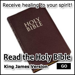 Receive healing to your spirit. Read the Holy Bible - King James Version